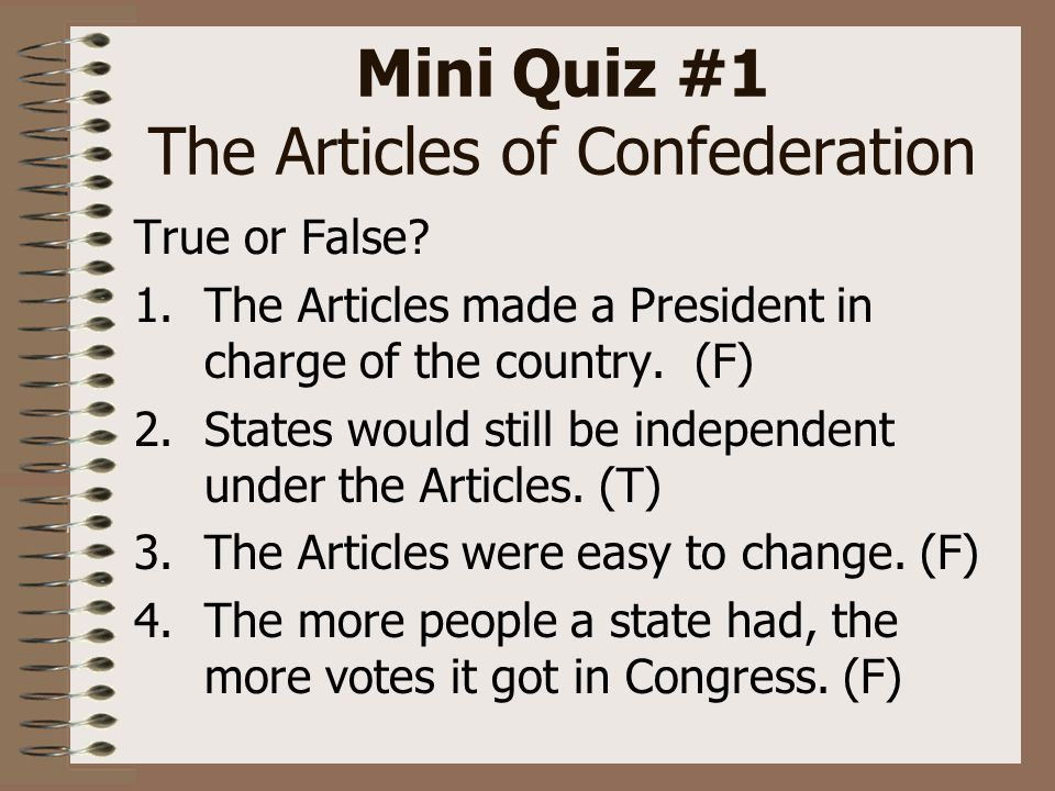 Mini Quiz #1 The Articles of Confederation True or False.