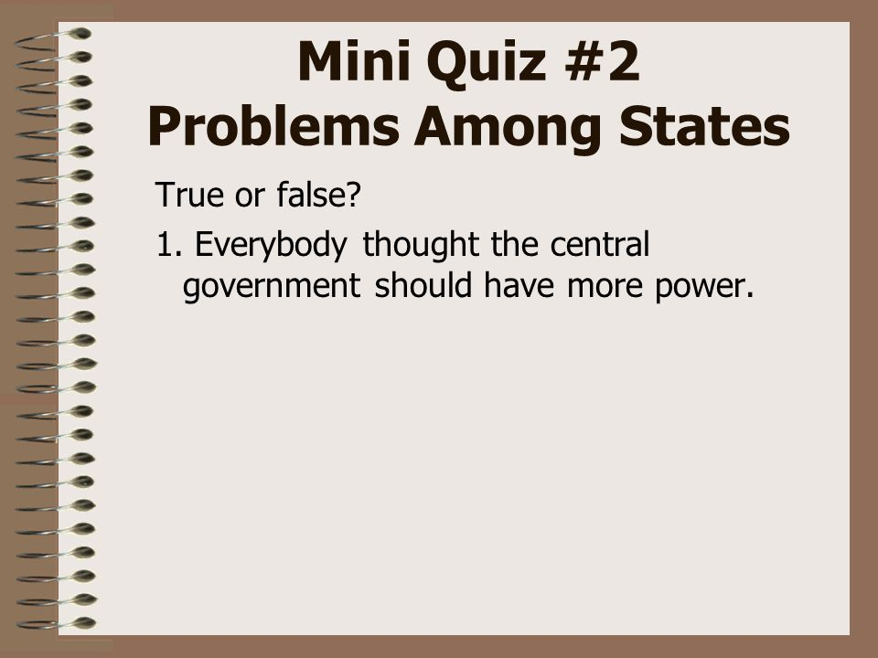 Mini Quiz #2 Problems Among States True or false. 1.