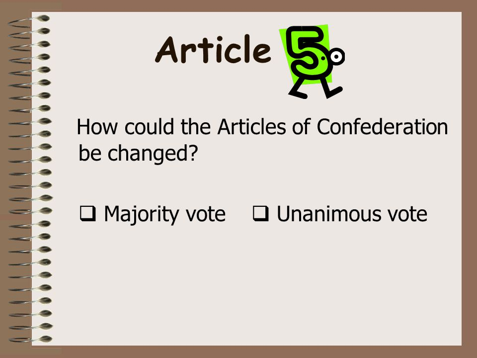 How could the Articles of Confederation be changed  Majority vote  Unanimous vote