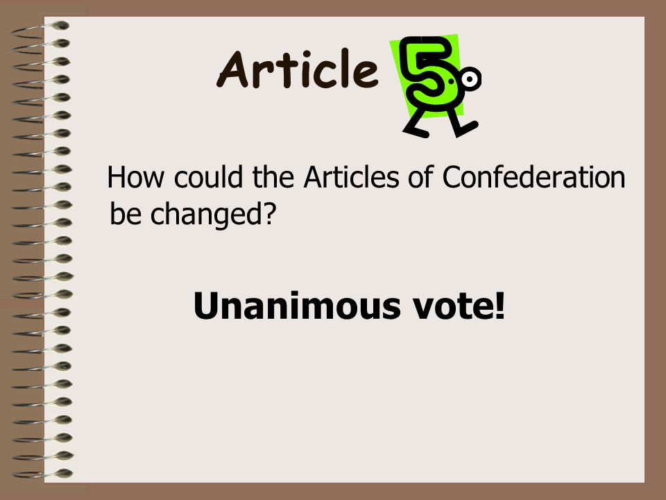 Article How could the Articles of Confederation be changed Unanimous vote!