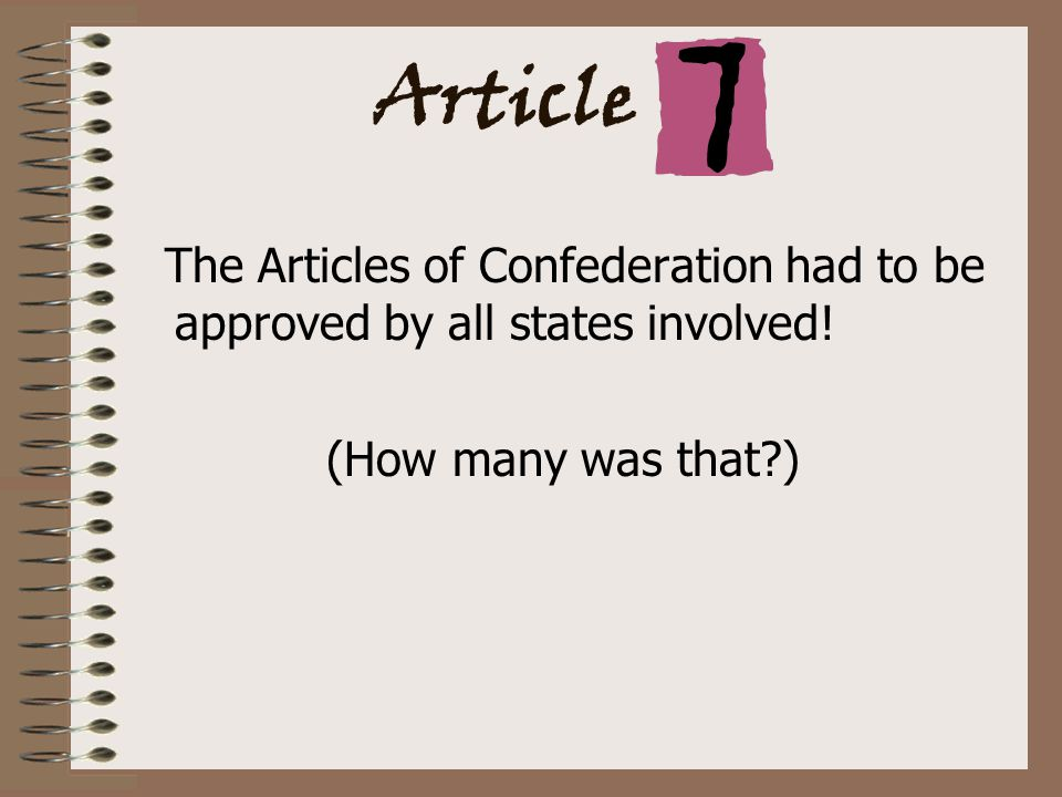 The Articles of Confederation had to be approved by all states involved! (How many was that )