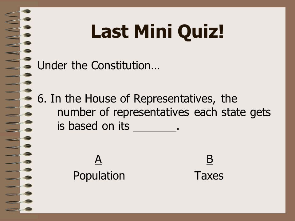 Last Mini Quiz. Under the Constitution… 6.