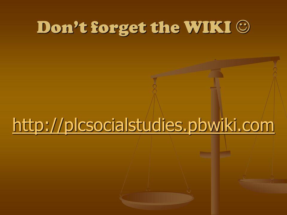 Don't forget the WIKI Don't forget the WIKI http://plcsocialstudies.pbwiki.com