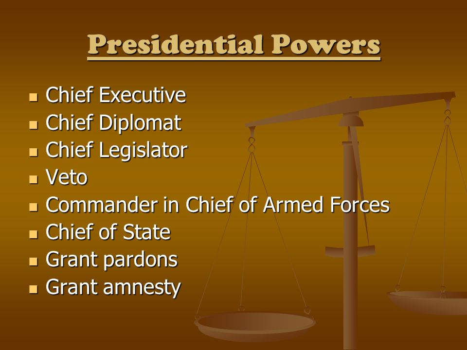 Presidential Powers Chief Executive Chief Executive Chief Diplomat Chief Diplomat Chief Legislator Chief Legislator Veto Veto Commander in Chief of Ar