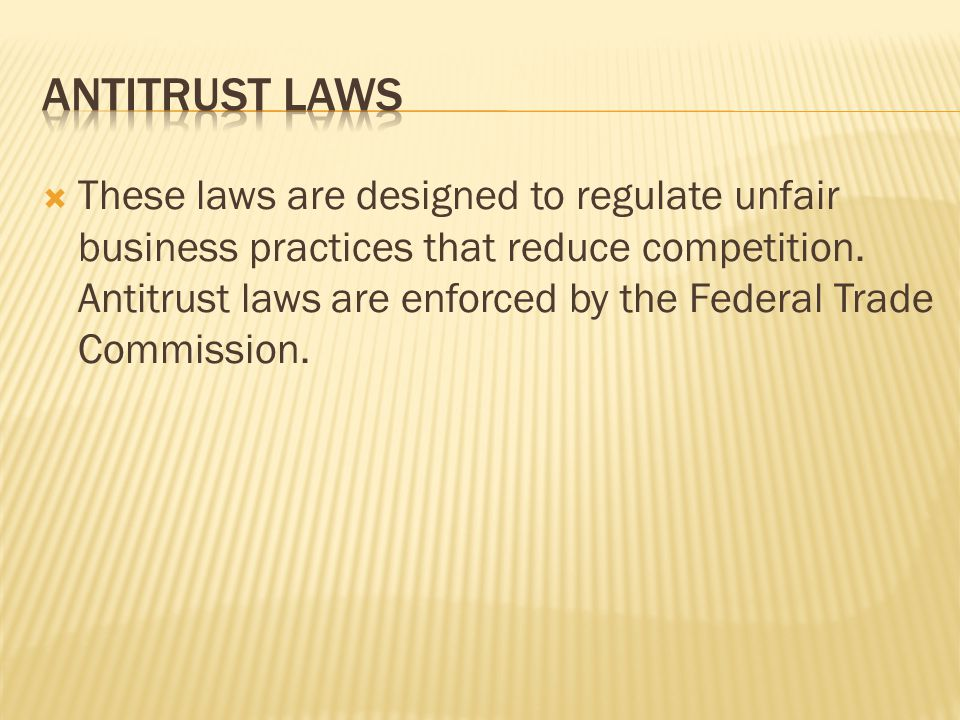  These laws are designed to regulate unfair business practices that reduce competition.