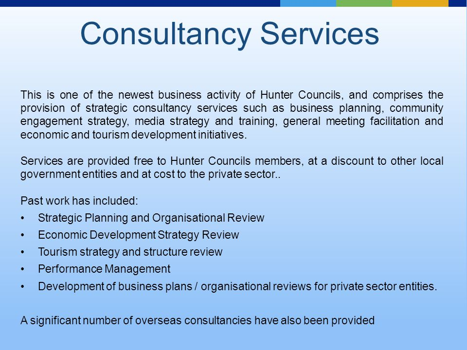 This is one of the newest business activity of Hunter Councils, and comprises the provision of strategic consultancy services such as business planning, community engagement strategy, media strategy and training, general meeting facilitation and economic and tourism development initiatives.