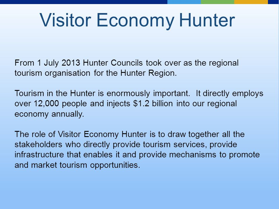 From 1 July 2013 Hunter Councils took over as the regional tourism organisation for the Hunter Region.