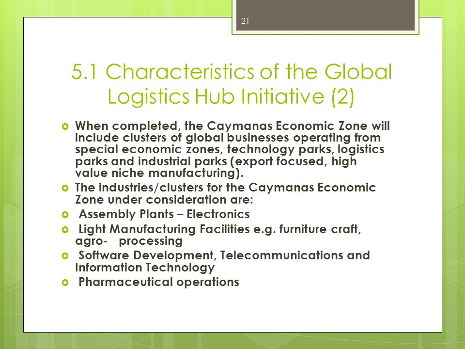 5.1 Characteristics of the Global Logistics Hub Initiative (2)  When completed, the Caymanas Economic Zone will include clusters of global businesses