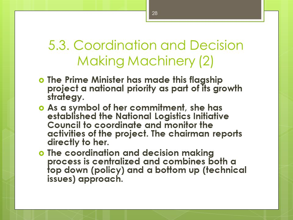 5.3. Coordination and Decision Making Machinery (2)  The Prime Minister has made this flagship project a national priority as part of its growth stra