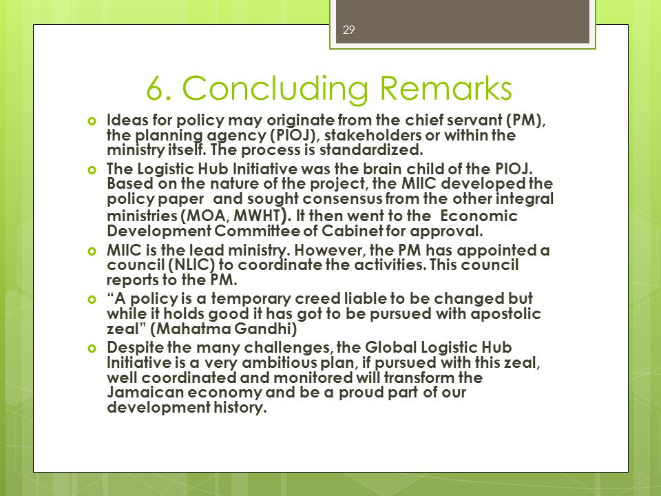 6. Concluding Remarks  Ideas for policy may originate from the chief servant (PM), the planning agency (PIOJ), stakeholders or within the ministry it