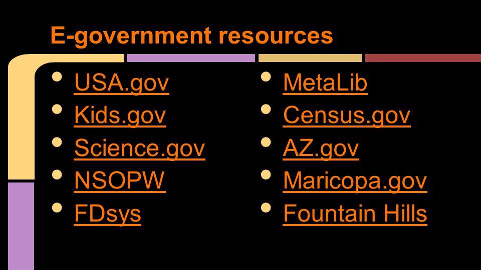 USA.gov Kids.gov Science.gov NSOPW FDsys E-government resources MetaLib Census.gov AZ.gov Maricopa.gov Fountain Hills