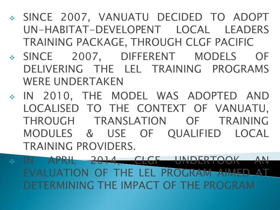  SINCE 2007, VANUATU DECIDED TO ADOPT UN-HABITAT-DEVELOPENT LOCAL LEADERS TRAINING PACKAGE, THROUGH CLGF PACIFIC  SINCE 2007, DIFFERENT MODELS OF DE