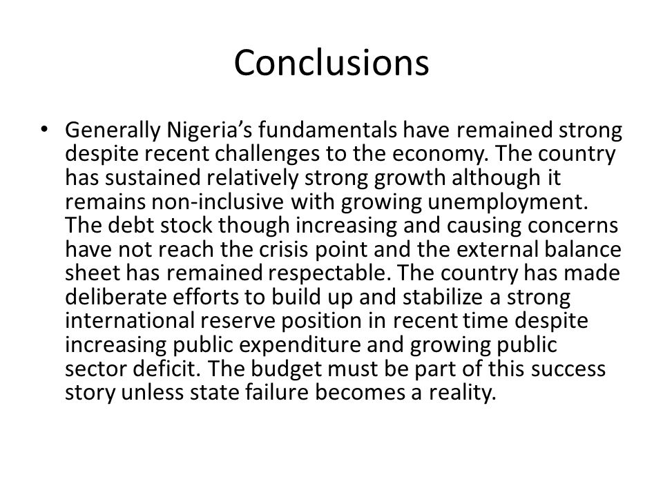 Conclusions Generally Nigeria's fundamentals have remained strong despite recent challenges to the economy.