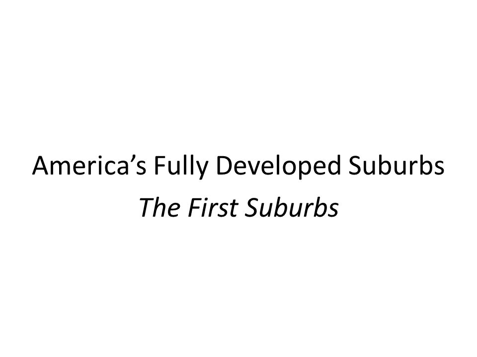 America's Fully Developed Suburbs The First Suburbs