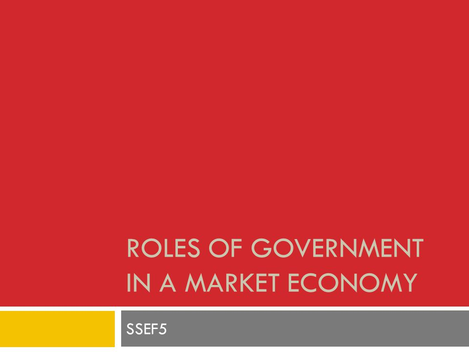 ROLES OF GOVERNMENT IN A MARKET ECONOMY SSEF5
