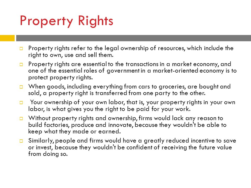 Property Rights  Property rights refer to the legal ownership of resources, which include the right to own, use and sell them.  Property rights are