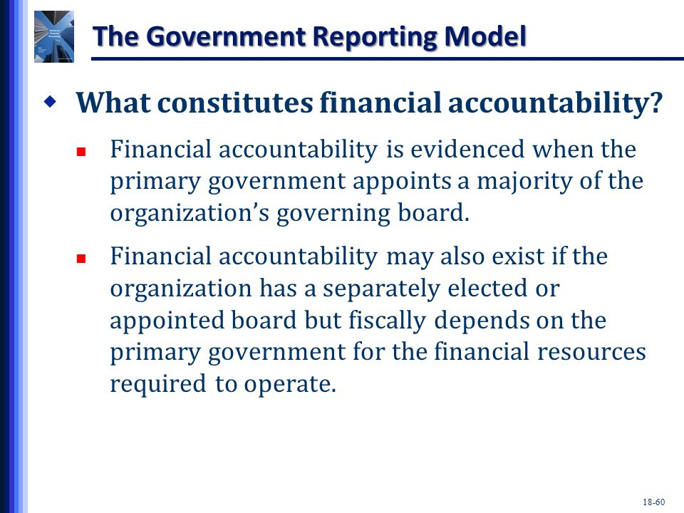 18-60 The Government Reporting Model  What constitutes financial accountability.