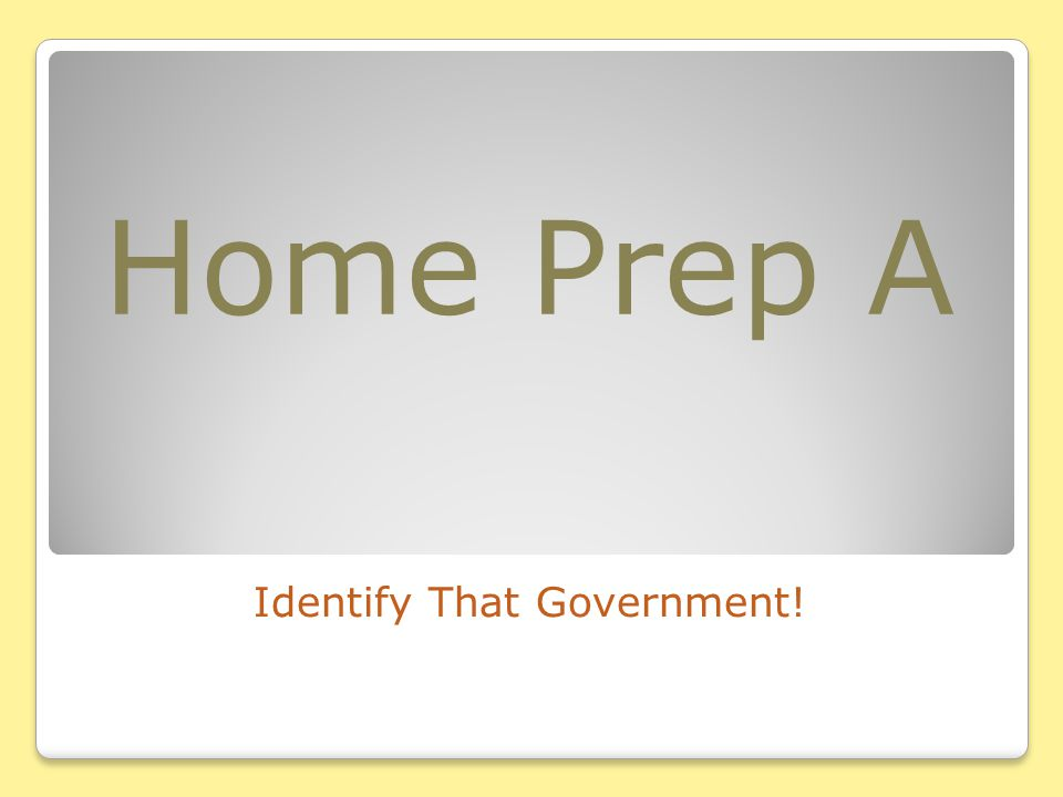 Home Prep A Identify That Government!