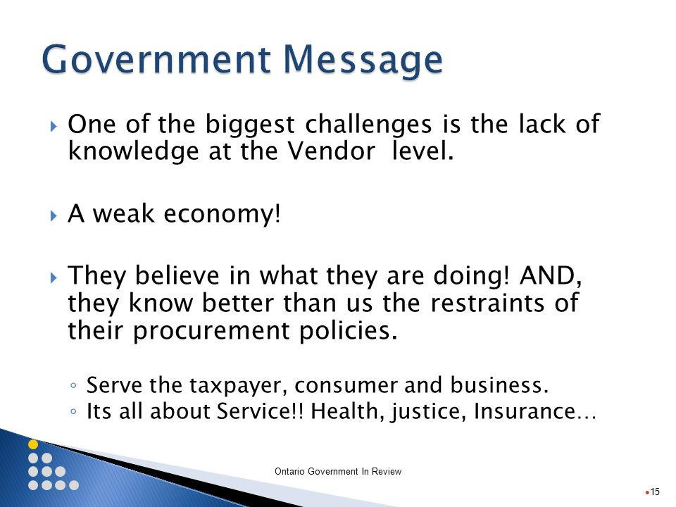 Ontario Government In Review  One of the biggest challenges is the lack of knowledge at the Vendor level.