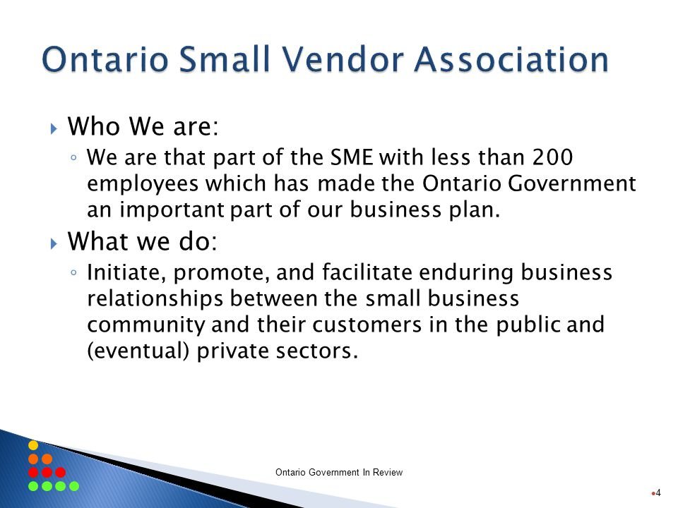 Ontario Government In Review  Who We are: ◦ We are that part of the SME with less than 200 employees which has made the Ontario Government an important part of our business plan.
