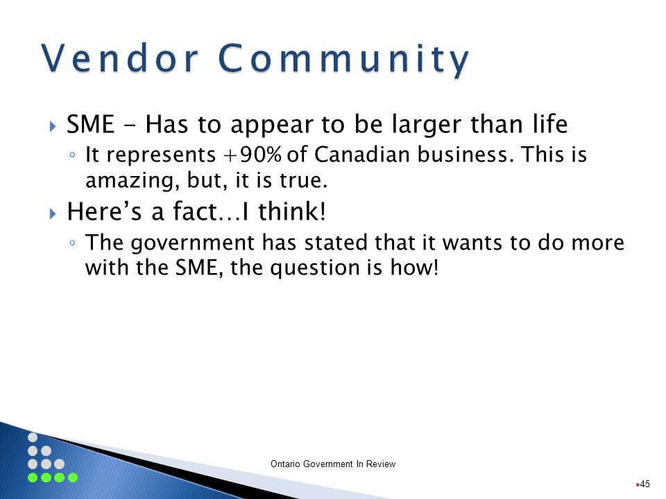 Ontario Government In Review  SME - Has to appear to be larger than life ◦ It represents +90% of Canadian business.