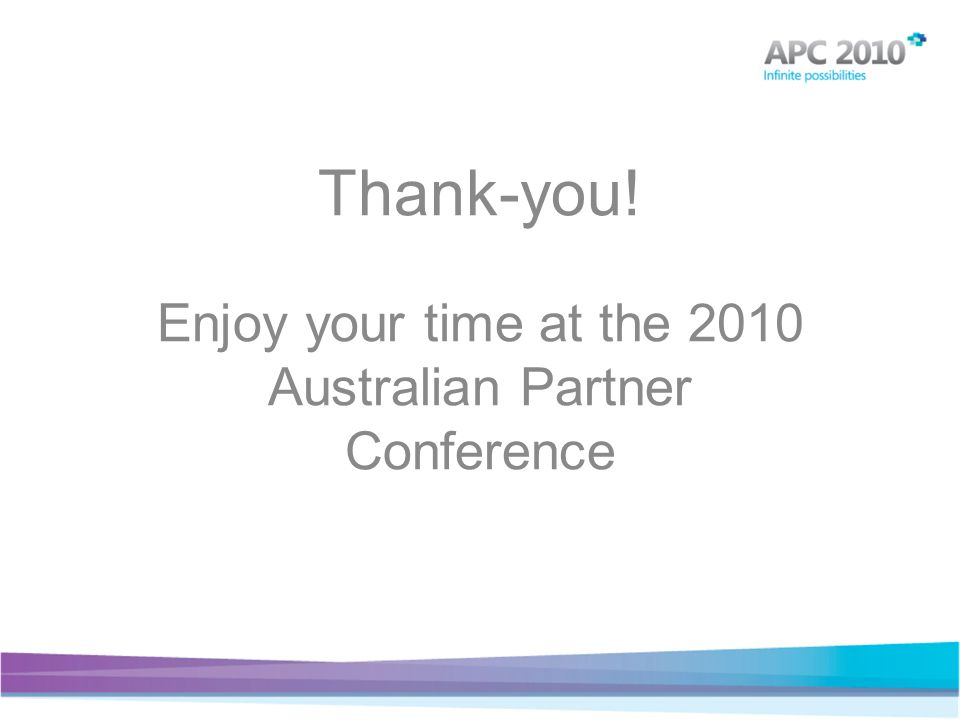 Thank-you! Enjoy your time at the 2010 Australian Partner Conference
