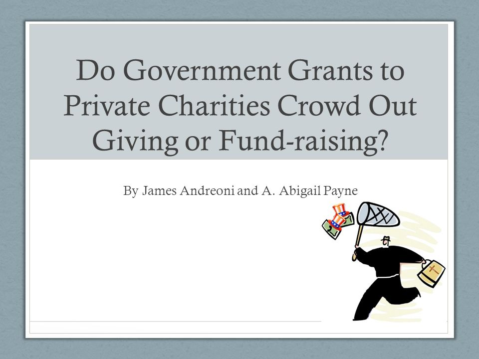 Do Government Grants to Private Charities Crowd Out Giving or Fund-raising? By James Andreoni and A. Abigail Payne