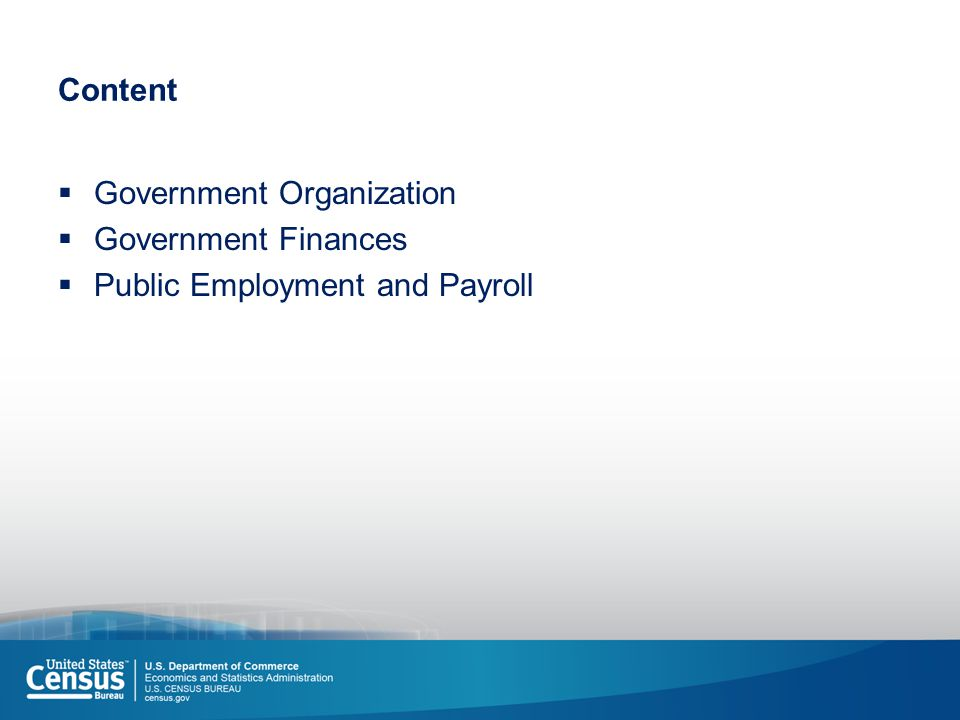 Content  Government Organization  Government Finances  Public Employment and Payroll
