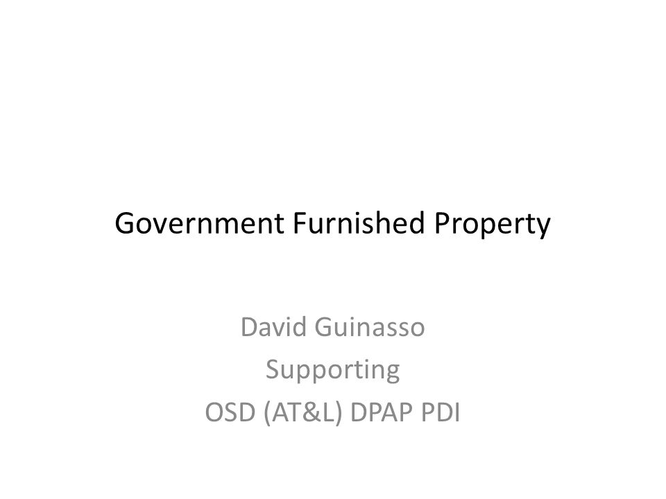 Government Furnished Property David Guinasso Supporting OSD (AT&L) DPAP PDI