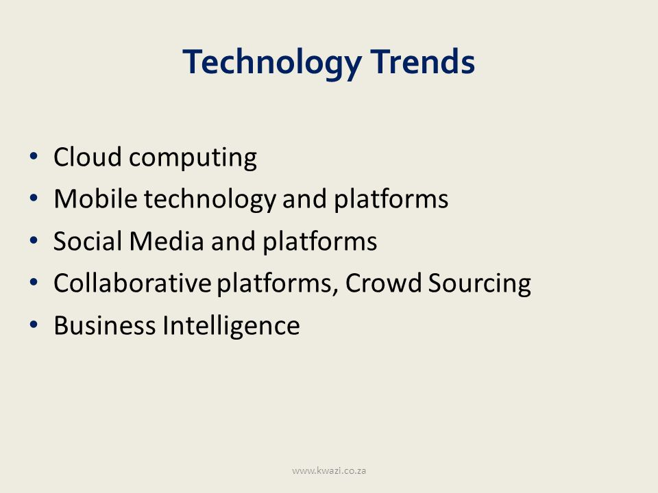 Technology Trends Cloud computing Mobile technology and platforms Social Media and platforms Collaborative platforms, Crowd Sourcing Business Intellig