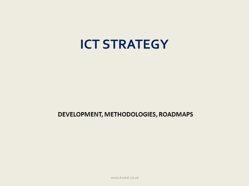 Strategic ICT Roadmaps Mapping technology solution to Government objectives and goals Application of Development Methodologies Best practice Strategic Data Management Modernisation projects/initiatives www.kwazi.co.za