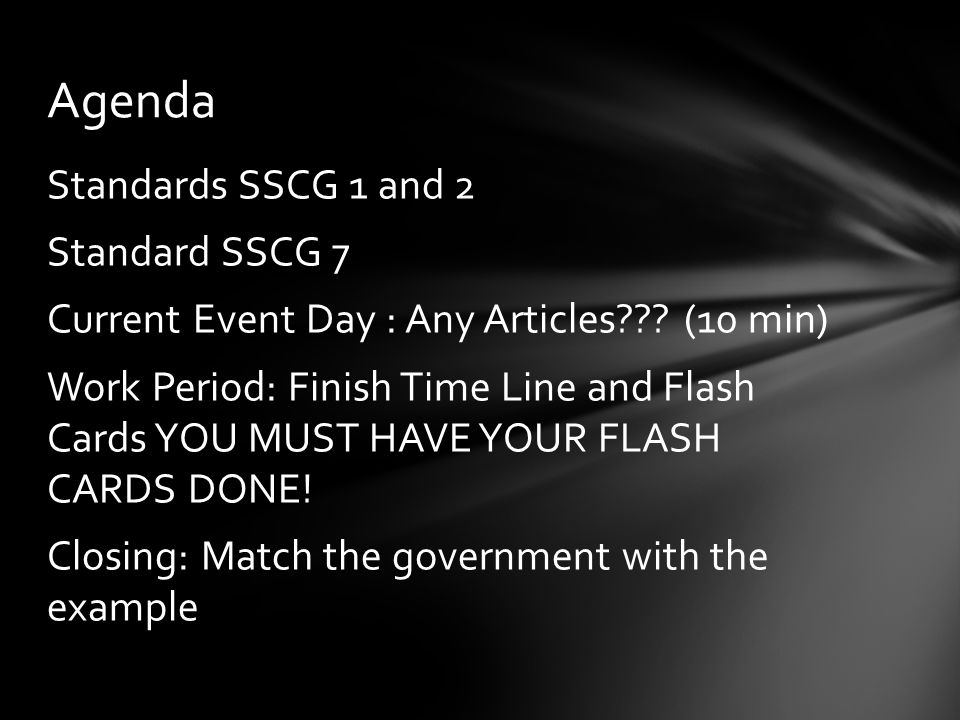 Standards SSCG 1 and 2 Standard SSCG 7 Current Event Day : Any Articles??? (10 min) Work Period: Finish Time Line and Flash Cards YOU MUST HAVE YOUR F