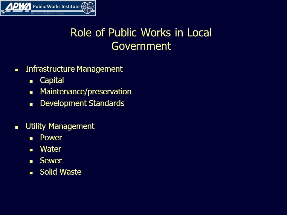 Role of Public Works in Local Government Emergency Management First response Recovery Public Transportation Bus Rail Right of Way Management Facility Management Equipment Maintenance Management