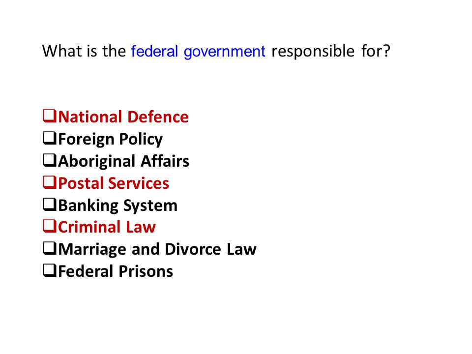 What is the federal government responsible for.