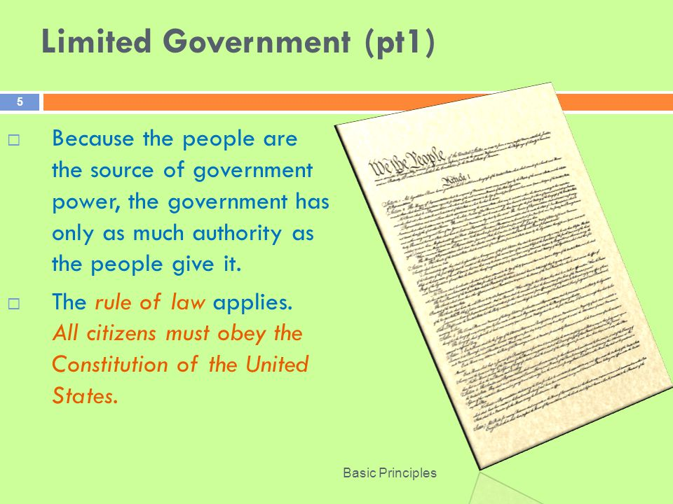 Limited Government (pt1)  Because the people are the source of government power, the government has only as much authority as the people give it.