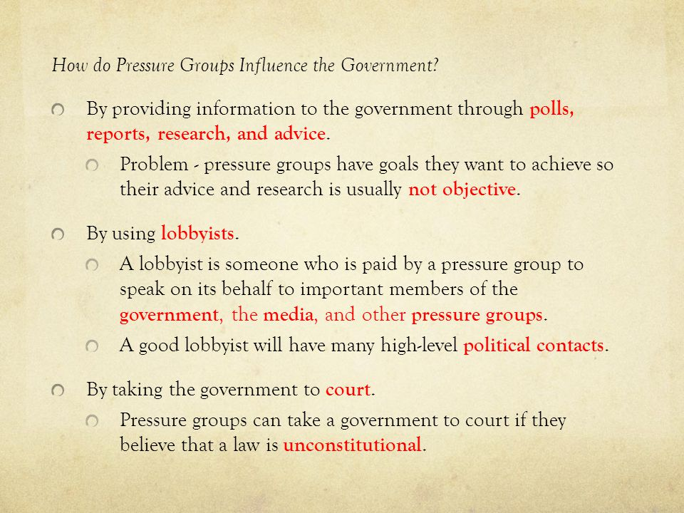 How do Pressure Groups Influence the Government? By providing information to the government through polls, reports, research, and advice. Problem - pr