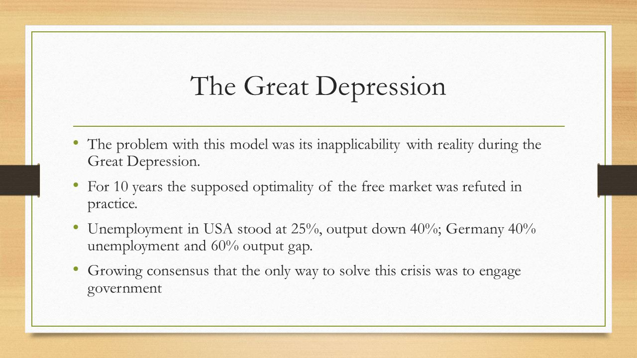 The Great Depression The problem with this model was its inapplicability with reality during the Great Depression.