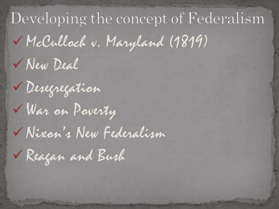 McCulloch v. Maryland (1819) New Deal Desegregation War on Poverty Nixon's New Federalism Reagan and Bush