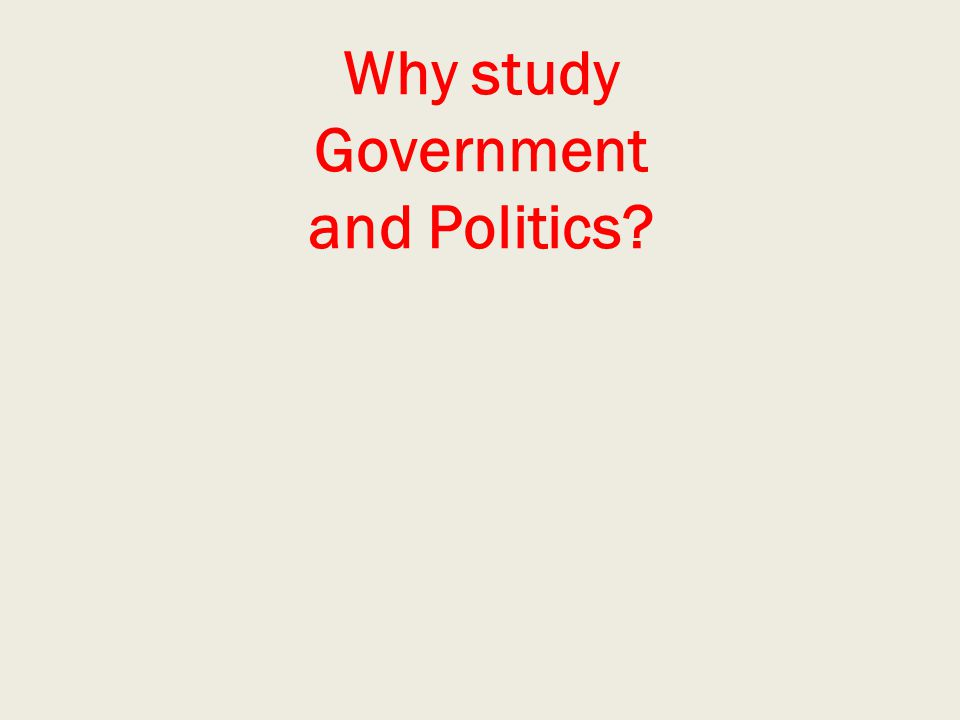 Why study Government and Politics?