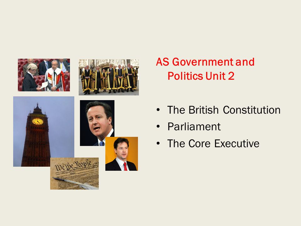 AS Government and Politics Unit 2 The British Constitution Parliament The Core Executive
