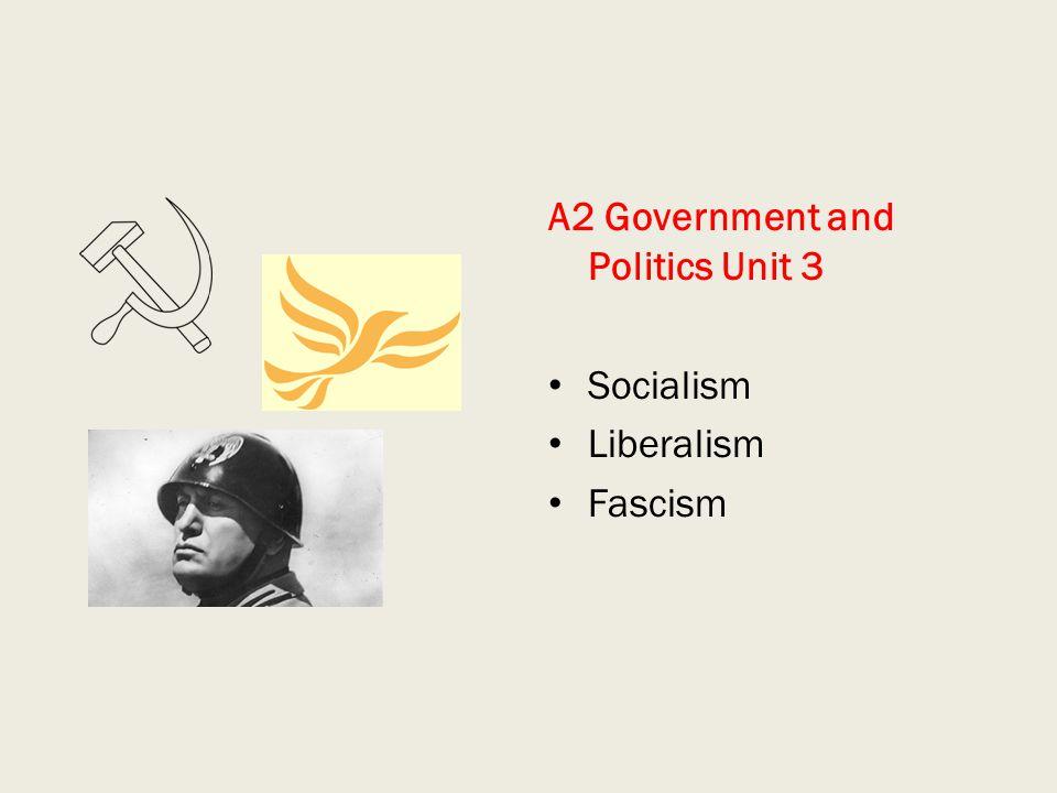 A2 Government and Politics Unit 3 Socialism Liberalism Fascism