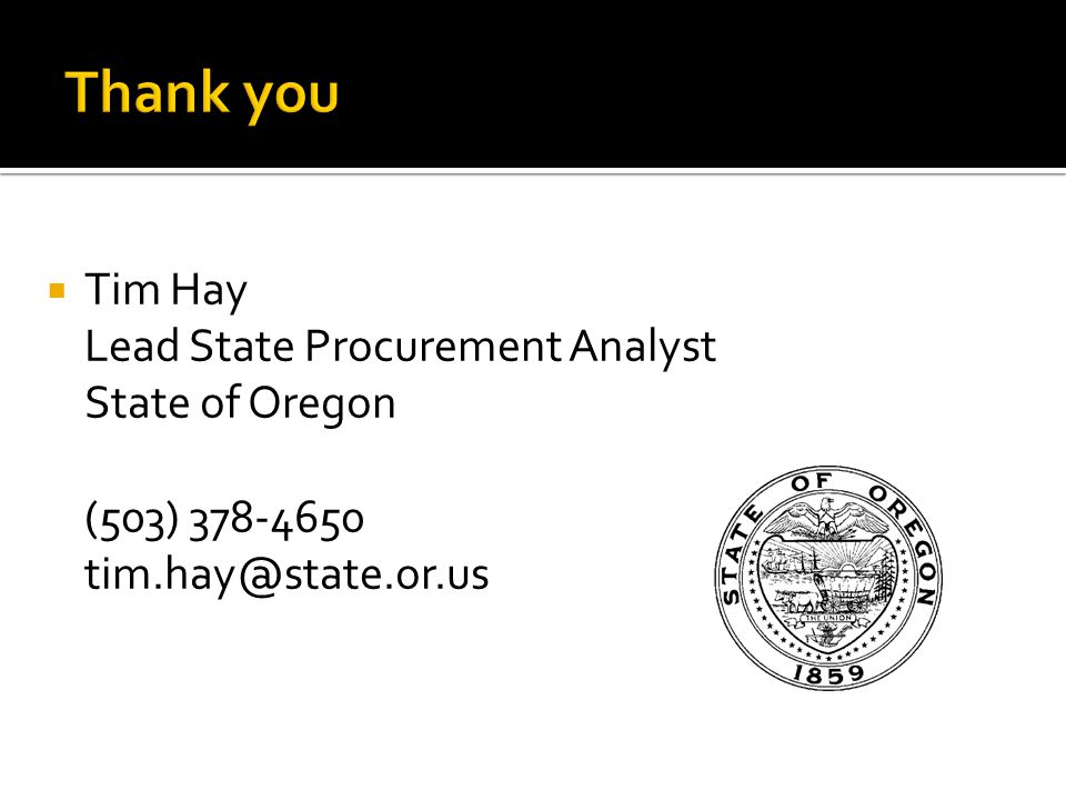  Tim Hay Lead State Procurement Analyst State of Oregon (503) 378-4650 tim.hay@state.or.us