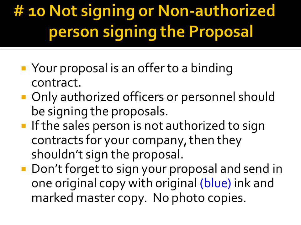  Your proposal is an offer to a binding contract.  Only authorized officers or personnel should be signing the proposals.  If the sales person is n
