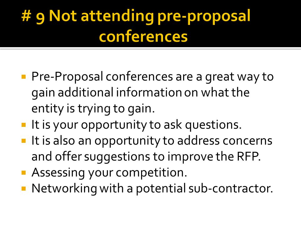  Pre-Proposal conferences are a great way to gain additional information on what the entity is trying to gain.