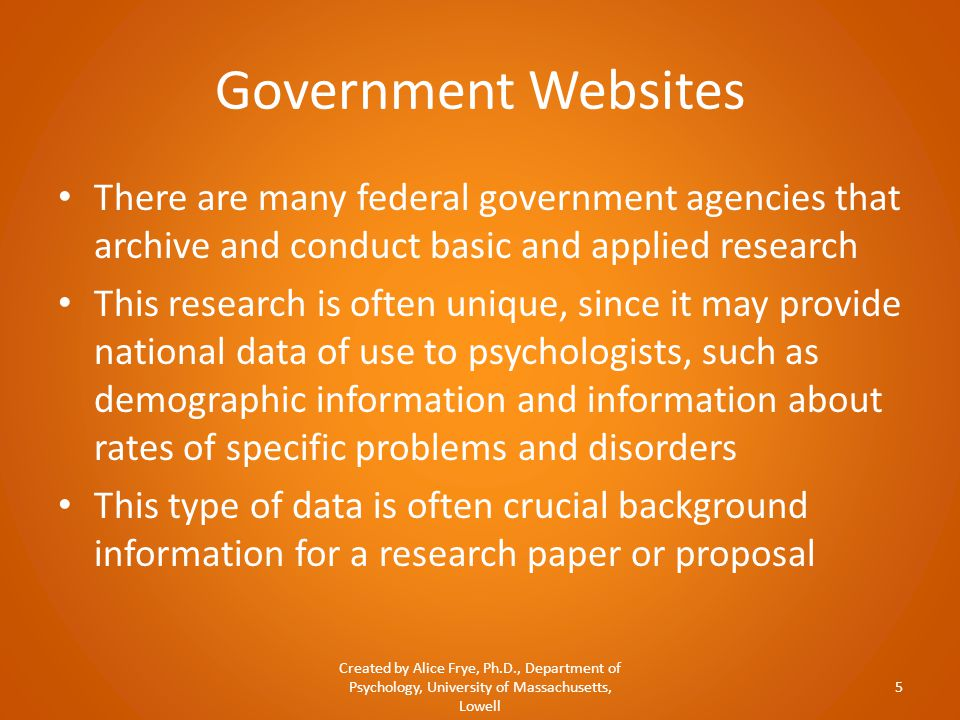 Government Websites There are many federal government agencies that archive and conduct basic and applied research This research is often unique, sinc