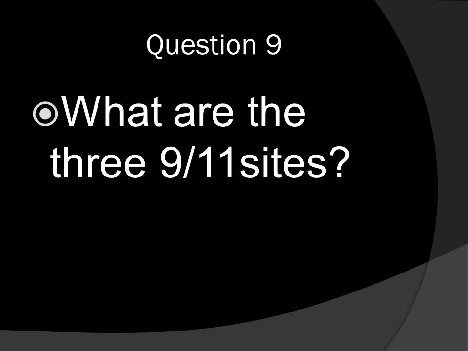 Question 9  What are the three 9/11sites