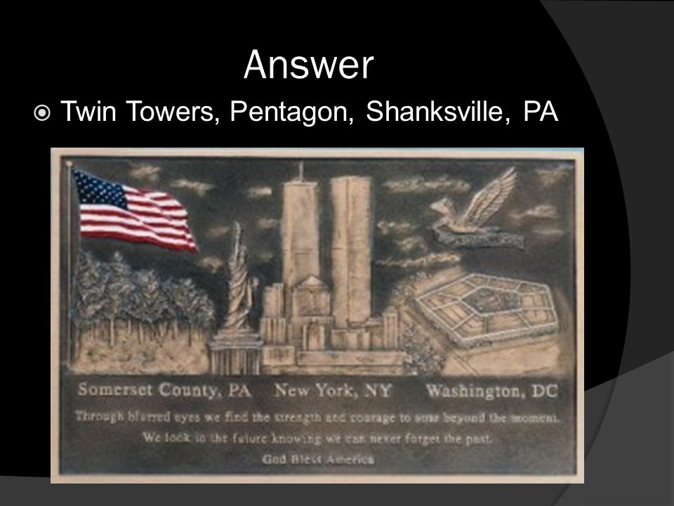 Answer  Twin Towers, Pentagon, Shanksville, PA