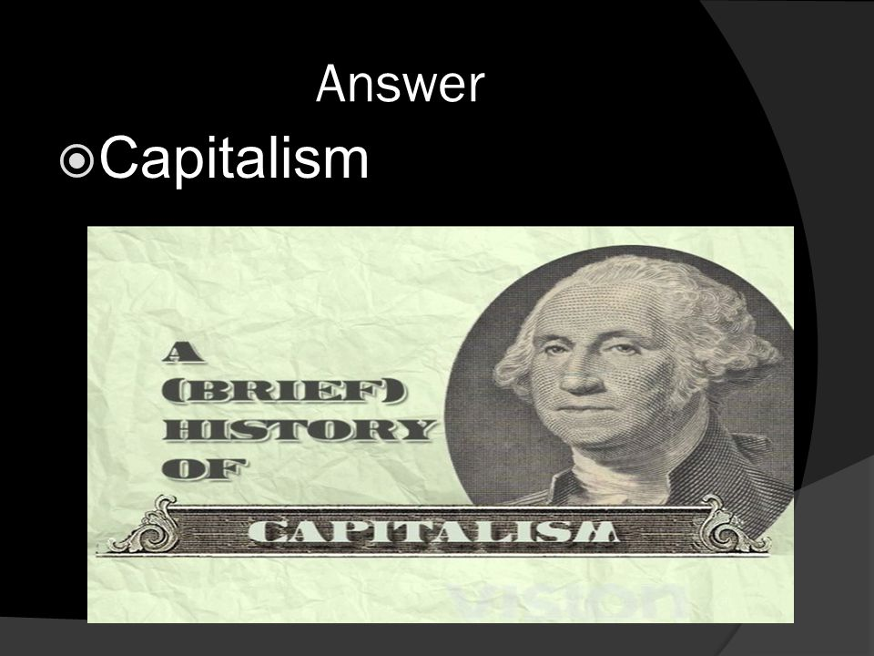 Answer  Capitalism