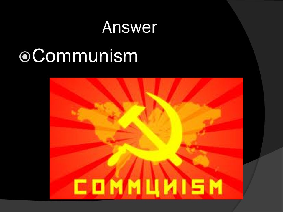 Answer  Communism
