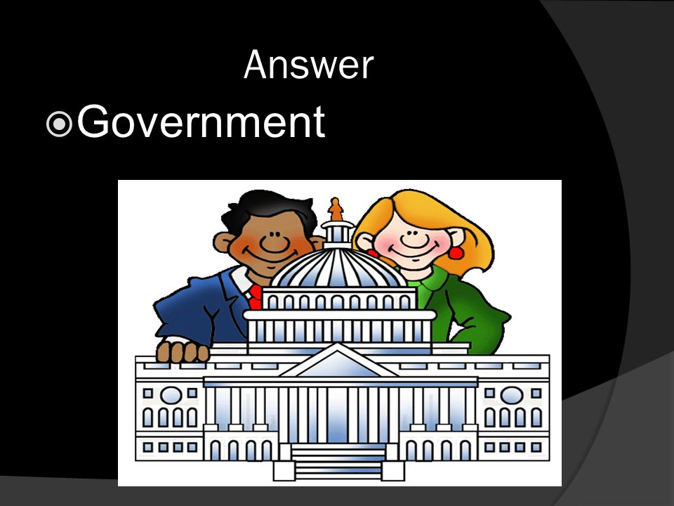 Answer  Government